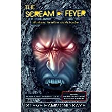 [(The Scream of Feyer : Hitching a Ride with a Suicide Bomber)] [By (author) Steve Hammond Kaye] published on (June, 2013)