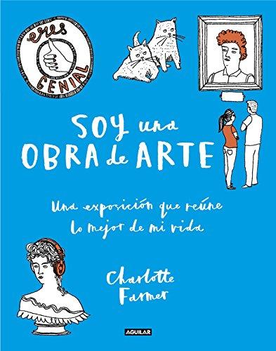 Soy una obra de arte: Una exposición que reúne lo mejor de mi vida (Ocio y tiempo libre) por Charlotte Farmer