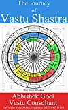 The Journey of Vastu Shastra: Lets Have More Money, Growth and Happiness in Life