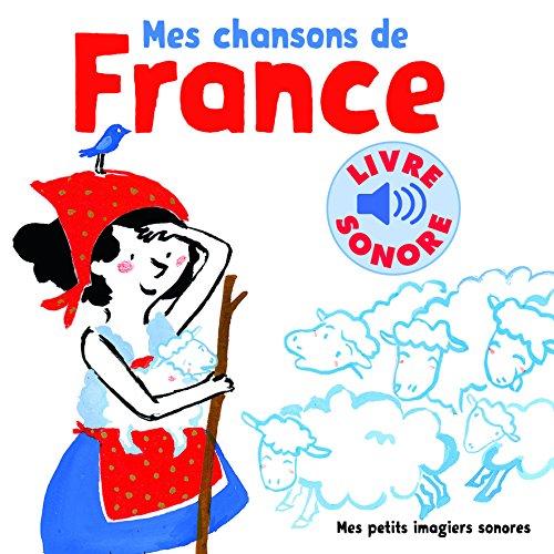 Mes chansons de France: 6 chansons, 6 images, 6 puces par Clémence Pénicaud