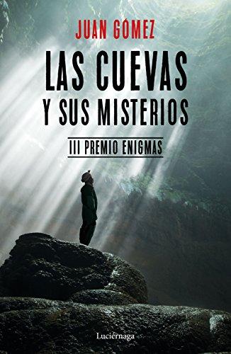 Las cuevas y sus misterios: III Premio Enigmas. Prólogo de José Manuel García Bautista (ENIGMAS Y CONSPIRACIONES)
