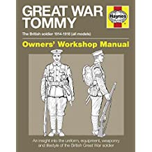Great War British Tommy Manual: The British Soldier 1914-18 (All Models) (Haynes Owners' Workshop Manuals)