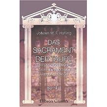 Das Sacrament der Taufe nebst den anderen damit zusammenhängenden Akten der Initiation: Dogmatisch, historisch, liturgisch dargestellt. Band II. Die ... der kirchlichen Praxis hinsichtlich der Taufe