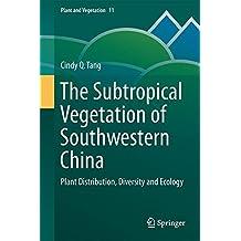 The Subtropical Vegetation of Southwestern China: Plant Distribution, Diversity and Ecology (Plant and Vegetation)