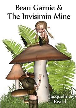 Beau Garnie & the Invisimin Mine: Fantasy Adventure by [Beard, Jacqueline]