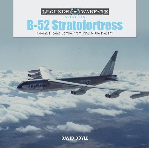 B-52 Stratofortress: Boeing's Iconic Bomber from 1952 to the Present (Legends of Warfare: Aviation, Band 10)