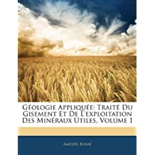 Geologie Appliquee: Traite Du Gisement Et de L'Exploitation Des Mineraux Utiles, Volume 1