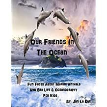 Our Friends In The Ocean - Fun Facts About Marine Animals - Sea Life & Oceanography For Kid's (Children's Oceanography Books & Pictures): The Children's ... And Marine Life (English Edition)