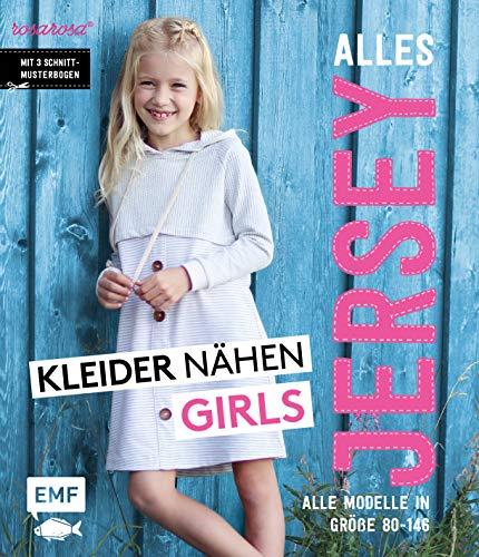 Alles Jersey - Kleider nähen Girls: Alle Modelle in Größe 80 bis 146 - Mit 3 Schnittmusterbogen