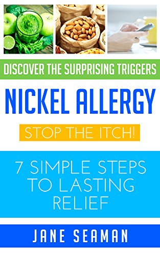 Nickel Allergy: Stop the Itch! 7 Simple Steps to Lasting Relief (English Edition)
