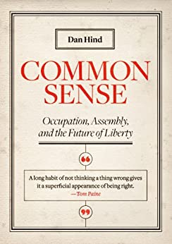 Common Sense: Occupation, Assembly, and the Future of Liberty by [Hind, Dan]