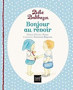 """Afficher """"Bébé Balthazar<br /> Bonjour, au revoir"""""""