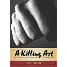 A Killing Art: The Untold History of Tae Kwon Do by Gillis, Alex (2008) Hardcover