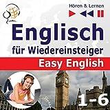 Englisch für Wiedereinsteiger - Easy English - Niveau A2 bis B2 (Hören & Lernen 1-6)