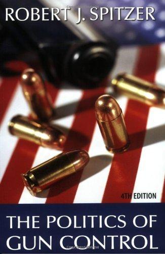 The Politics Of Gun Control, 4th Edition by Robert J Spitzer (2007-07-06)
