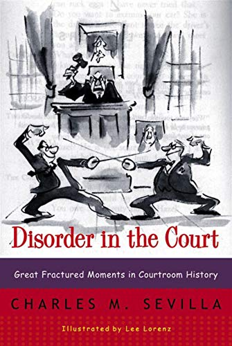 Disorder in the Court - Great Fractured Moments in Courtroom History Rei