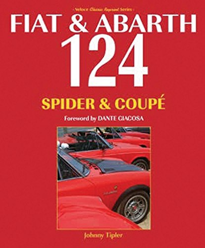 Fiat & Abarth 124 Spider & Coupe (Classic Reprint) por Johnny Tipler