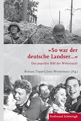 """""""So war der deutsche Landser..."""": Das populäre Bild der Wehrmacht (Krieg in der Geschichte)"""