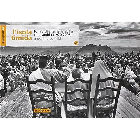 L'isola timida. Forme di vita nella Sicilia che cambia (1970-2005). Con DVD