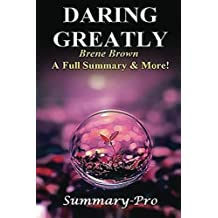 Daring Greatly: By Brene Brown --- A Full Summary & More! -- How the Courage to Be Vulnerable Transforms the Way We Live, Love, Parent, and Lead ... - Audiobook, Paperback, Cd, Hardcover) by Summary- Pro (2016-06-03)