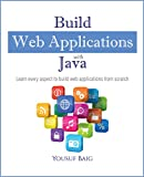 Build Web Applications with Java: Learn every aspect to build web applications from scratch