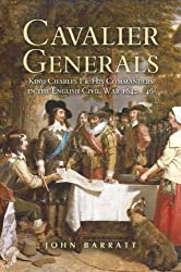Cavalier Generals: King Charles I and His Commanders in the English Civil War 1642 - 46