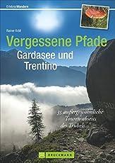 Wanderführer Gardasee: 33 außergewöhnliche Touren abseits des Trubels führen auf vergessenen Pfaden durchs Trentino. Neue Winkel auch für Erfahrene, ... am Gardasee wandern! (Erlebnis Wandern)