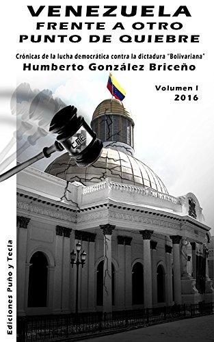 """VENEZUELA FRENTE A OTRO PUNTO DE QUIEBRE: Crónicas de la lucha democrática contra la dictadura """"bolivariana"""""""