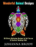 Wonderful Animal Designs: 30 Stress Relieving Designs to Set You on a Positive Thinking Path (Relaxation & Meditation) by Johanna Brody (2016-03-17)
