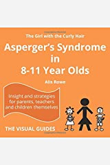 Asperger's Syndrome in 8-11 Year Olds: by the girl with the curly hair: Volume 7 (The Visual Guides) Paperback