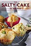 The Salty Cake is Served: A Tasty Collection of 30 Salty Cake Recipes All in One Cookbook