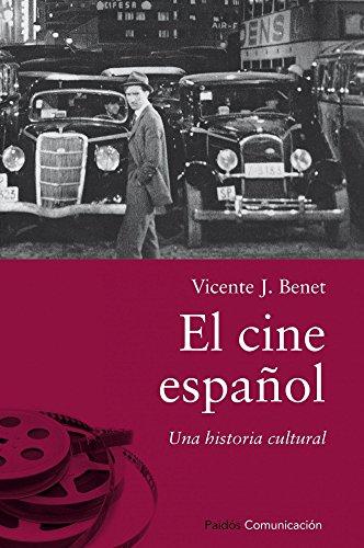 El cine español: Una historia cultural (Comunicación) por Vicente J. Benet
