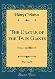 The Cradle of the Twin Giants, Vol. 1 of 2: Science and History (Classic Reprint)