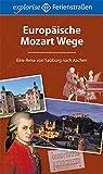Europäische Mozart Wege: Eine Reise von Salzburg nach Aachen - Marilis Kurz-Lunkenbein