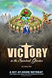 Victory in the Spiritual Garden: A DIY at-home retreat that takes you deep into the presence of God