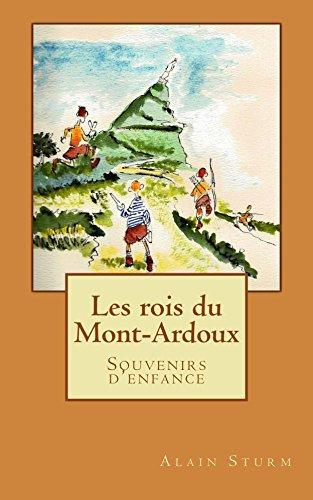 Les rois du Mont-Ardoux: Mes souvenirs d'enfance par Alain Sturm