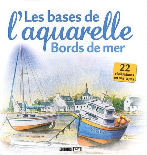 Les bases de l'aquarelle : Bords de mer par L Guillaume, L Thomas, P Levoin, T. de Marichalar, Collectif
