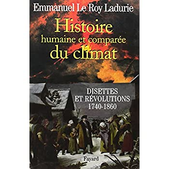 Histoire humaine et comparée du climat : Tome 2, Disettes et révolutions (1740-1860)