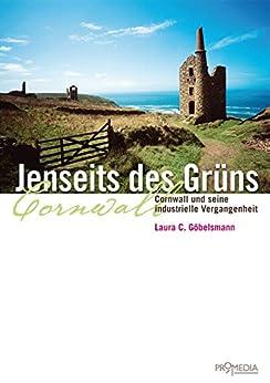 Jenseits des Grüns. Cornwall und seine industrielle Vergangenheit