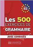 Les 500 Exercices de Grammaire B2. Livre + avec corrigés