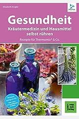 Gesundheit aus dem Thermomix® - Kräutermedizin und Hausmittel RatzFatz gerührt: 60 bewährte Rezepte von der Kräuterexperimentellen Taschenbuch