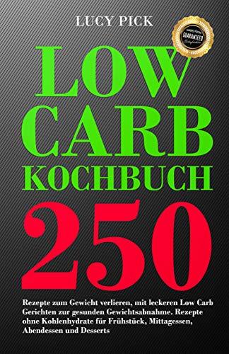 Low Carb Kochbuch: 250 Rezepte zum Gewicht verlieren und seinem Traumkörper näher kommen mit leckeren Gerichten zur gesunden Gewichtsabnahme, das ideale Rezeptbuch für Eilige, Faule und Berufstätige (Farbe Anzahl Seiten)