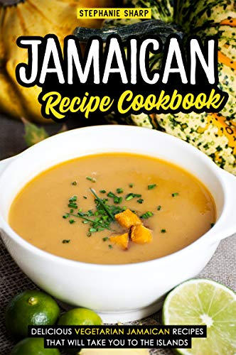 Jamaican Recipe Cookbook: Delicious Vegetarian Jamaican Recipes that Will Take You to the Islands (English Edition) (Protein Egg Vanille)