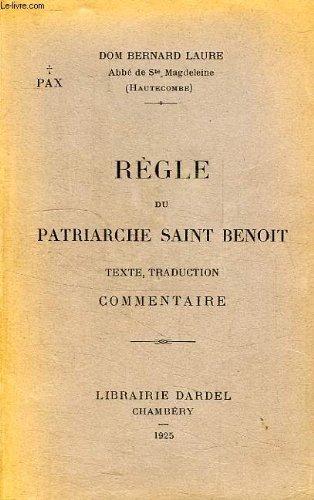 Rgle du Patriarche Saint Benoit. Texte, traduction. Commentaire