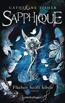 Sapphique: Fliehen heißt leben - Roman von [Fisher, Catherine]