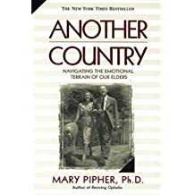 Another Country: Navigating the Emotional Terrain of Our Elders by Mary Pipher (2000-03-01)