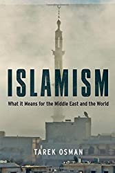 Islamism: What it Means for the Middle East and the World by Tarek Osman (2016-01-05)