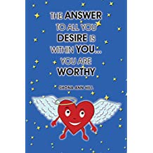 The Answer to All You Desire Is Within You... You Are Worthy
