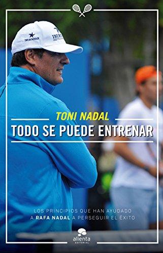 Todo se puede entrenar (COLECCION ALIENTA) por Toni Nadal Homar