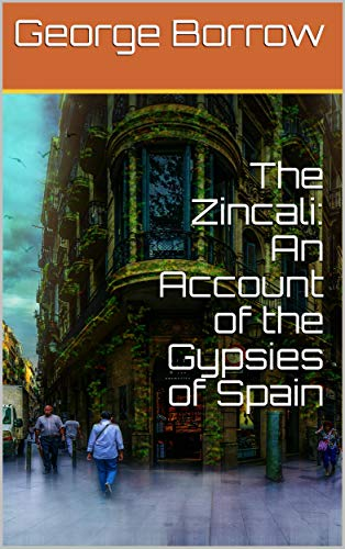 The Zincali: An Account of the Gypsies of Spain (English Edition)